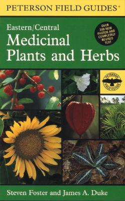 A Field Guide to Medicinal Plants and Herbs: Of Eastern and Central North America - Foster, Steven, and Duke, James A, Ph.D., and Peterson, Roger Tory (Editor)