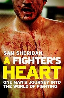 A Fighter's Heart: One man's journey through the world of fighting - Sheridan, Sam