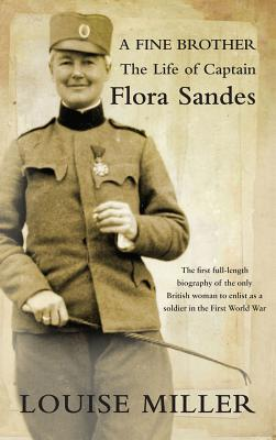 A Fine Brother: The Life of Captain Flora Sandes - Miller, Louise