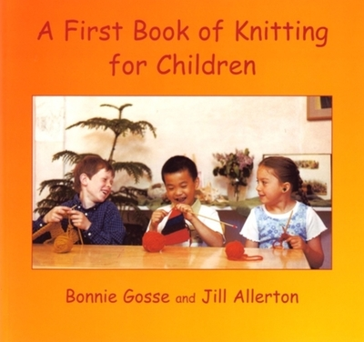 A First Book of Knitting for Children - Gosse, Bonnie, and Allerton, Jill