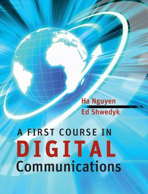 A First Course in Digital Communications - Nguyen, Ha Hoang, and Shwedyk, Edward