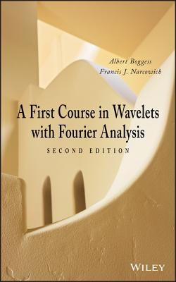 A First Course in Wavelets with Fourier Analysis - Boggess, Albert, and Narcowich, Francis J.
