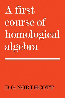 A First Course of Homological Algebra - Northcott, Douglas G