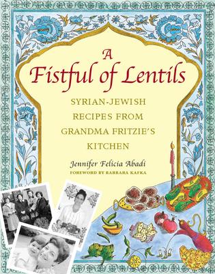 A Fistful of Lentils: Syrian-Jewish Recipes from Grandma Fritzie's Kitchen - Abadi, Jennifer