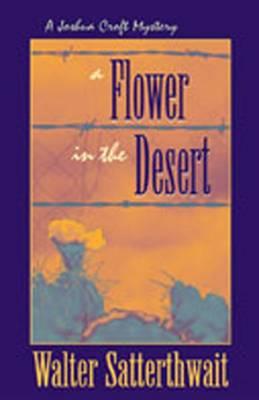 A Flower in the Desert: A Joshua Croft Mystery - Satterthwait, Walter