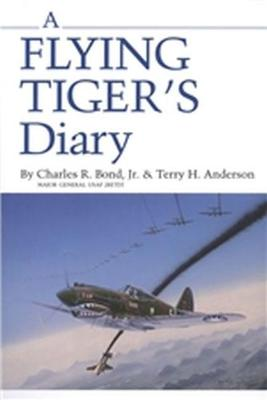 A Flying Tiger's Diary - Bond, Charles R, and Anderson, Terry H, Ph.D.