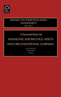 A Focused Issue on Managing Knowledge Assets and Organizational Learning - Sanchez, Ron (Editor)