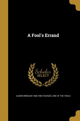 A Fool's Errand - Tourgee, Albion Winegar 1838-1905, and One of the Fools (Creator)