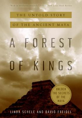 A Forest of Kings: The Untold Story of the Ancient Maya - Schele, Linda, and Freidel, David