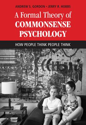 A Formal Theory of Commonsense Psychology: How People Think People Think - Gordon, Andrew S., and Hobbs, Jerry R.