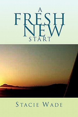 A Fresh New Start - Wade, Stacie