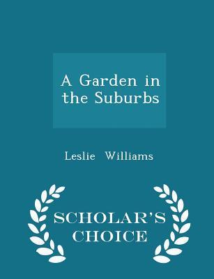A Garden in the Suburbs - Scholar's Choice Edition - Williams, Leslie, Mrs.