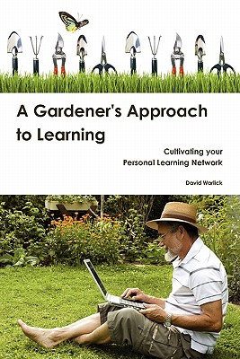 A Gardener's Approach to Learning - Warlick, David