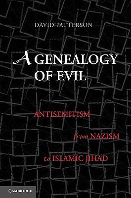 A Genealogy of Evil: Anti-Semitism from Nazism to Islamic Jihad - Patterson, David