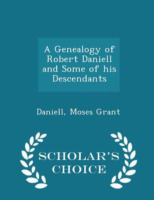 A Genealogy of Robert Daniell and Some of His Descendants - Scholar's Choice Edition - Grant, Daniell Moses