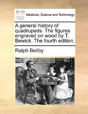A General History of Quadrupeds. the Figures Engraved on Wood by T. Bewick. the Fourth Edition. - Beilby, Ralph