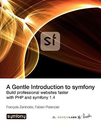 A Gentle Introduction to Symfony 1.4 - Zaninotto, Franois, and Potencier, Fabien