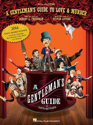A Gentleman's Guide to Love and Murder: Vocal Selections - Freedman, Robert L., and Lutvak, Steven (Composer)