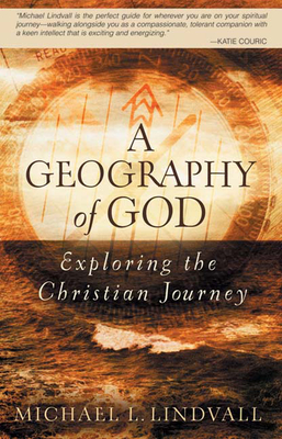 A Geography of God: Exploring the Christian Journey - Lindvall, Michael L
