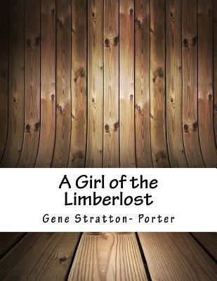 A Girl of the Limberlost - Porter, Gene Stratton-