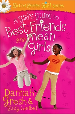 A Girl's Guide to Best Friends and Mean Girls - Gresh, Dannah, and Weibel, Suzy
