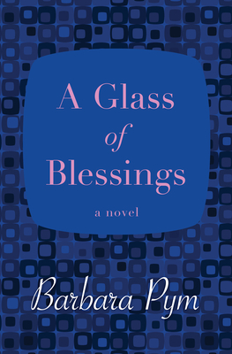 A Glass of Blessings - Pym, Barbara