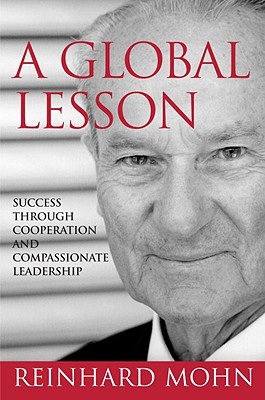 A Global Lesson: Success Through Cooperation and Compassionate Leadership - Mohn, Reinhard
