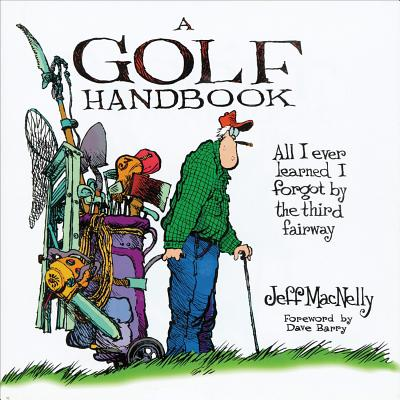 A Golf Handbook: All I Ever Learned I Forgot by the Third Fairway - MacNelly, Jeff