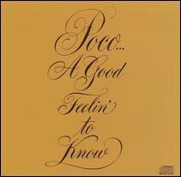 A Good Feelin' to Know - Poco