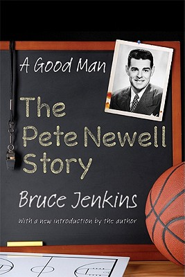 A Good Man: The Pete Newell Story - Jenkins, Bruce, and Fimrite, Ron (Foreword by), and Jenkins, Bruce (Introduction by)
