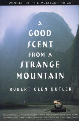 A Good Scent from a Strange Mountain: Stories - Butler, Robert Olen