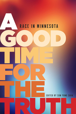 A Good Time for the Truth: Race in Minnesota - Shin, Sun Yung (Editor)