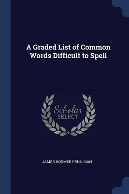 A Graded List of Common Words Difficult to Spell - Penniman, James Hosmer