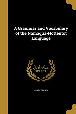 A Grammar and Vocabulary of the Namaqua-Hottentot Language - Tindall, Henry