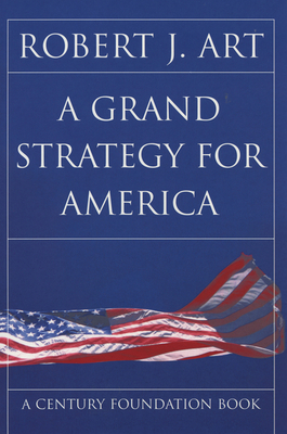 A Grand Strategy for America - Art, Robert J
