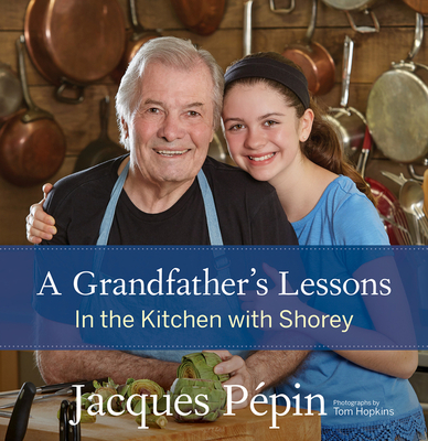 A Grandfather's Lessons: In the Kitchen with Shorey - Pepin, Jacques, and Hopkins, Tom (Photographer)
