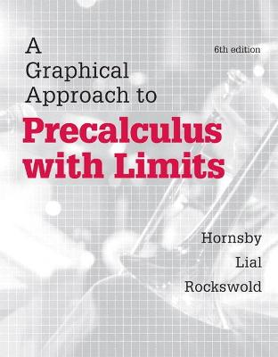 A Graphical Approach to Precalculus with Limits - Hornsby, John, and Lial, Margaret L., and Rockswold, Gary K.