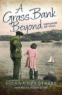 A Grass Bank Beyond: Memories of Mull - Carothers, Fionna