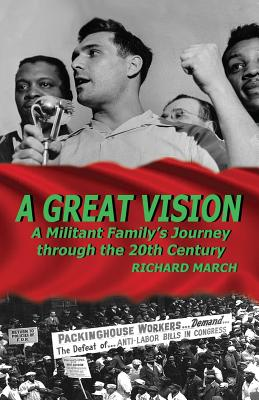 A Great Vision: A Militant Family's Journey Through the Twentieth Century - March, Richard