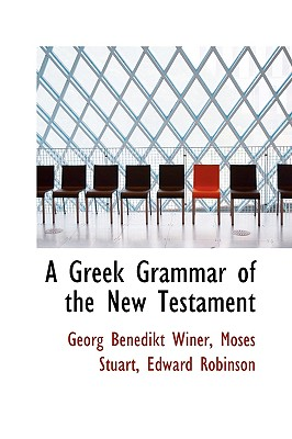 A Greek Grammar of the New Testament - Winer, Georg Benedikt