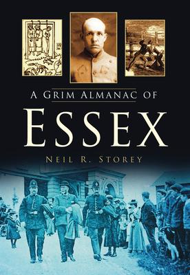 A Grim Almanac of Essex - Storey, Neil