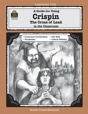 A Guide for Using Crispin: The Cross of Lead in the Classroom - Hart, Melissa, and Teacher Created Resources