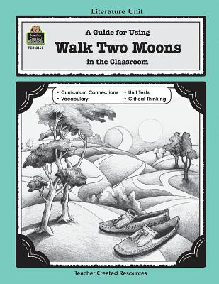 A Guide for Using Walk Two Moons in the Classroom - Hart, Melissa