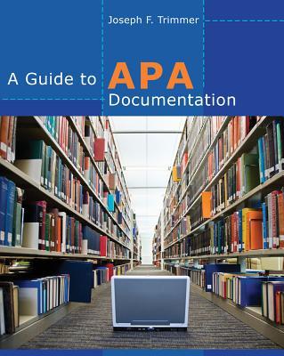 A Guide to APA Documentation - Trimmer, Joseph F