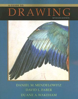 A Guide to Drawing - Mendelowitz, Daniel Marcus, and Faber, David L, and Wakeham, Duane A