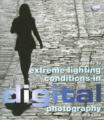 A Guide to Extreme Lighting Conditions in Digital Photography - Evans, Duncan