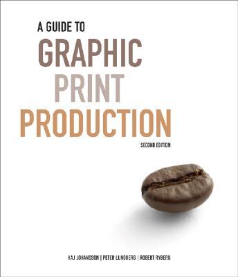 A Guide to Graphic Print Production - Johansson, Kaj, and Lundberg, Peter, and Ryberg, Robert