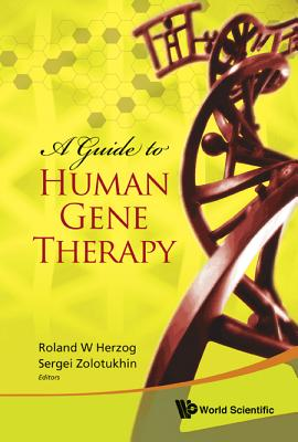A Guide to Human Gene Therapy - Herzog, Roland W (Editor), and Zolotukhin, Sergei (Editor)