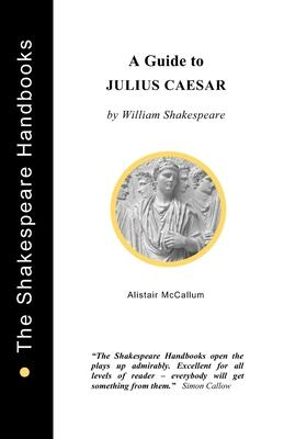 A Guide to Julius Caesar - McCallum, Alistair