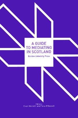 A Guide to Mediating in Scotland - Malcolm, Ewan, and O'Donnell, Fiona